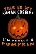 this is my human costume i'm really a pumpkin: Lined Notebook / Diary / Journal To Write In 6''x9'' for Scary Halloween, Spooky Ghosts, Pumpkins for kid