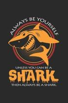Always be yourself shark: 6x9 Sharks - lined - ruled paper - notebook - notes