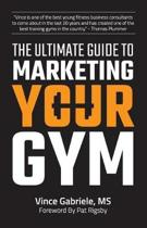 The Ultimate Guide to Marketing Your Gym