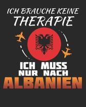 Ich Brauche Keine Therapie Ich Muss Nur Nach Albanien: Albanien Reisetagebuch mit Checklisten - Tagesplaner und vieles mehr- Albanien Reisejournal - 1