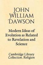 Modern Ideas of Evolution as Related to Revelation and Science: Cambridge Library Collection. Religion