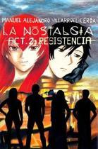 La Nostalgia -Act. 2: Resistencia -