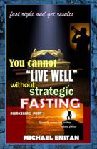 You Cannot Live Well Without Strategic Fasting