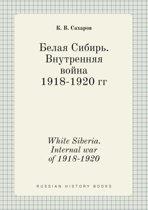 White Siberia. Internal War of 1918-1920