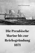 Die Preußische Marine bis zur Reichsgründung 1871