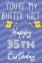 You're My Butter Half Happy 35th Birthday