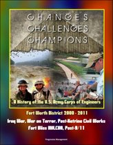 Changes, Challenges, Champions: A History of the U.S. Army Corps of Engineers Fort Worth District 2000 - 2011 - Iraq War, War on Terror, Post-Katrina Civil Works, Fort Bliss MILCON, Post-9/11