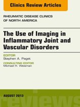 The Use of Imaging in Inflammatory Joint and Vascular Disorders, An Issue of Rheumatic Disease Clinics, E-Book