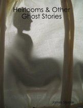 Heirlooms & Other Ghost Stories