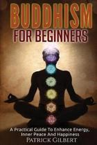 Buddhism: Buddhism For Beginners - A Practical Guide To Enhance Energy, Inner Peace And Happiness