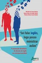 ''Sei Falar Inglês, Logo Posso Ministrar Aulas'': A Construção Identitária do Docente de Inglês na Contemporaneidade