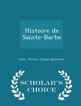 Histoire de Sainte-Barbe - Scholar's Choice Edition