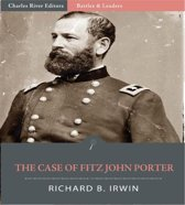 Battles & Leaders of the Civil War: The Case of Fitz John Porter (Illustrated Edition)