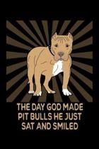 The Day God Made Pit Bulls He Just Sat And Smiled: Blank Notebook For Pitbull Owners