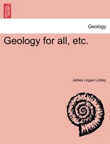 Geology for All, Etc.