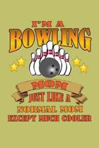 I'M A Bowling Mom Just Like A Normal Mom Except Much Cooler: With a matte, full-color soft cover, this lined journal is the ideal size 6x9 inch, 54 pa