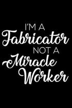 I'm a Fabricator Not a Miracle Worker