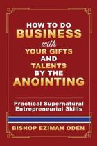 How to Do Business with Your Gifts and Talents by the Anointing