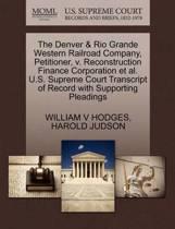 The Denver & Rio Grande Western Railroad Company, Petitioner, V. Reconstruction Finance Corporation Et Al. U.S. Supreme Court Transcript of Record with Supporting Pleadings