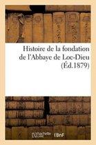 Histoire de la Fondation de l'Abbaye de Loc-Dieu