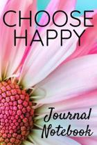 Choose Happy Journal Notebook: Blank Lined Notebook Journal 6'' x 9'' 120 Pages, Cute Journal To Write In With Pink Flower