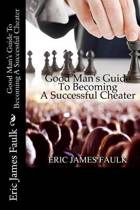 Good Man's Guide to Becoming a Successful Cheater