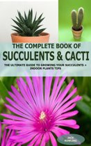 The Complete Book of Succulent & Cacti: The Ultimate Guide to Growing your Succulents + Indoor Plants Tips