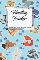 Hunting Log Book Records Journal: Hunting Tracker Hunting Forest Hunter Huntsman Wild Deer Bear Fox