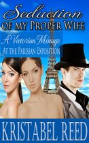 Seduction of my Proper Wife: A Victorian Menage at the Parisian Exposition