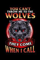 You Can't Throw Me To The Wolves They Come When I Call: You Can't Throw Me To The Wolves They Come When I Call Blank Composition Notebook for Journali