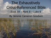Book 54 – Mark 8 – Luke 9 - Exhaustively Cross-Referenced Bible