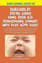 Seriously? You're Gonna Name Your Kid Shakespeare Dinner? Why Play with Food?