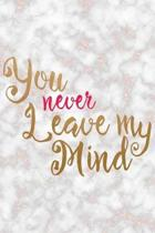 You Never Leave My Mind: Marriage Notebook Journal Composition Blank Lined Diary Notepad 120 Pages Paperback Marble