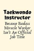 Taekwondo Instructor Because Badass Miracle Worker Isn't An Official Job Title: Taekwondo Instructor Gift, Christmas Gift For Taekwondo Instructor, Ta