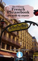 The Ultimate French Phrasebook: Your Valuable Trip Companion