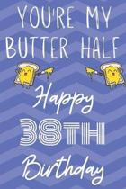 You're My Butter Half Happy 38th Birthday