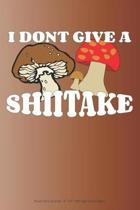 I Don't Give a Shiitake: Mushroom Journal - 6'' x 9'' 100 Page Lined Pages