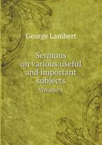 Sermons on Various Useful and Important Subjects Volume 1