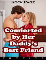 Comforted By Her Daddy's Best Friend (Erotica)