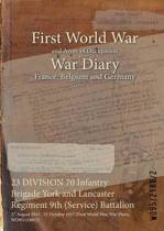 23 Division 70 Infantry Brigade York and Lancaster Regiment 9th (Service) Battalion