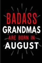 Badass Grandmas Are Born In August: Blank Lined Funny Journal Notebooks Diary as Birthday, Welcome, Farewell, Appreciation, Thank You, Christmas, Grad