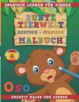Bunte Tierwelt Deutsch - Spanisch Malbuch. Spanisch Lernen F r Kinder. Kreativ Malen Und Lernen.