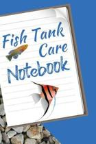 Fish Tank Care Notebook: Fun Fish Tank Maintenance Tracker Notebook For All Your Fishes' Needs. Great For Recording Fish Feeding, Water Testing