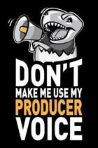 Don't Make Me Use My Producer Voice