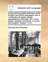 A New and Complete Dictionary of the English and Dutch Languages; With a Vocabulary of Proper Names, Geographical, Historical, Etc. in Two Parts; I. English and Dutch, II. Dutch and English. Volume 1 of 2