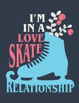 I'm In A Love Skate Relationship