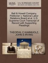 Bell & Howell Company, Petitioner V. National Labor Relations Board et al. U.S. Supreme Court Transcript of Record with Supporting Pleadings