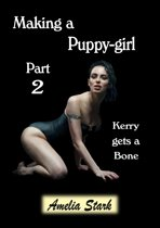 Making a Puppy-girl: Part Two: Kerry Gets a Bone