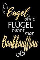 Engel Ohne Fl�gel Nennt Man Bankkauffrau: A5 Liniertes - Notebook - Notizbuch - Taschenbuch - Journal - Tagebuch - Ein lustiges Geschenk f�r Freunde o