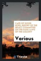 Cape of Good Hope; Report of the Select Committee on the Pass Laws of the Colony